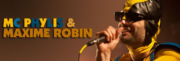 Buy your MC Phylis et Maxime Robin tickets